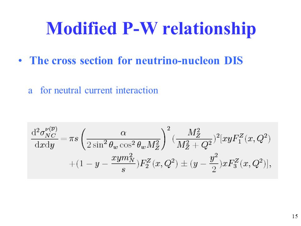 15 Modified P-W relationship The cross section for neutrino-nucleon DIS a for neutral current interaction
