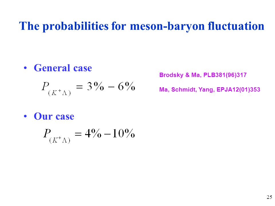 25 The probabilities for meson-baryon fluctuation General case Our case Brodsky & Ma, PLB381(96)317 Ma, Schmidt, Yang, EPJA12(01)353