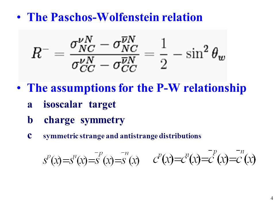 4 The Paschos-Wolfenstein relation The assumptions for the P-W relationship a isoscalar target b charge symmetry c symmetric strange and antistrange distributions