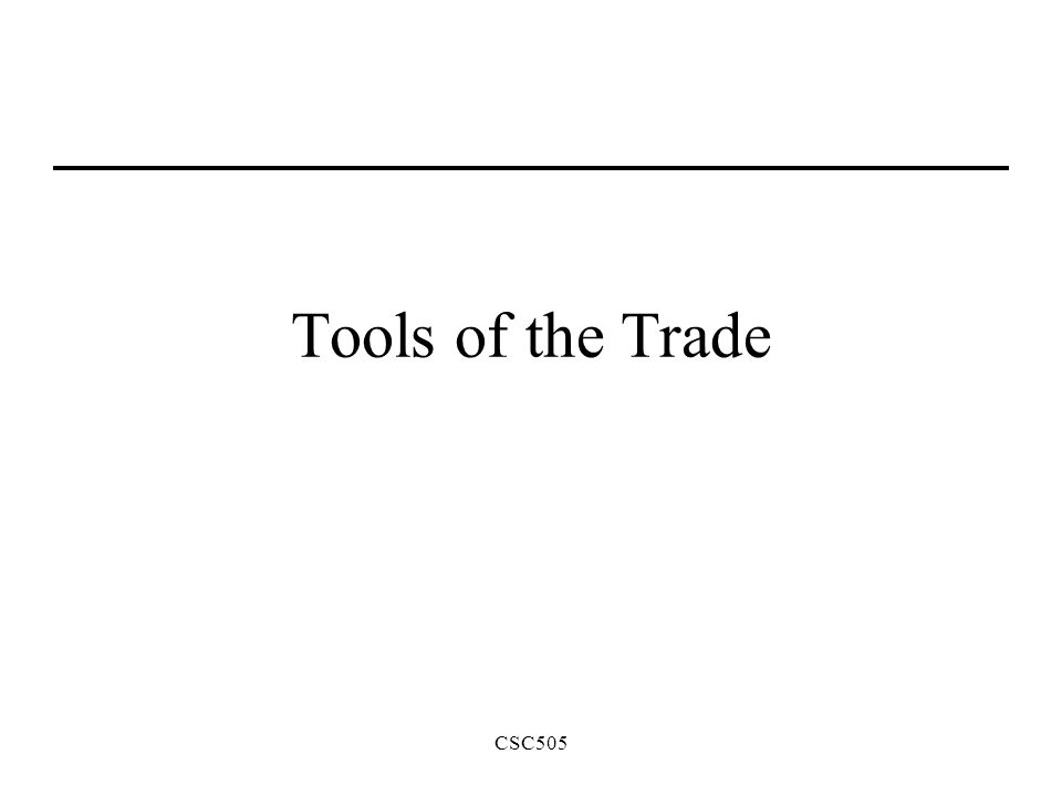 CSC505 Tools of the Trade  CSC505 Design Tools Tools for