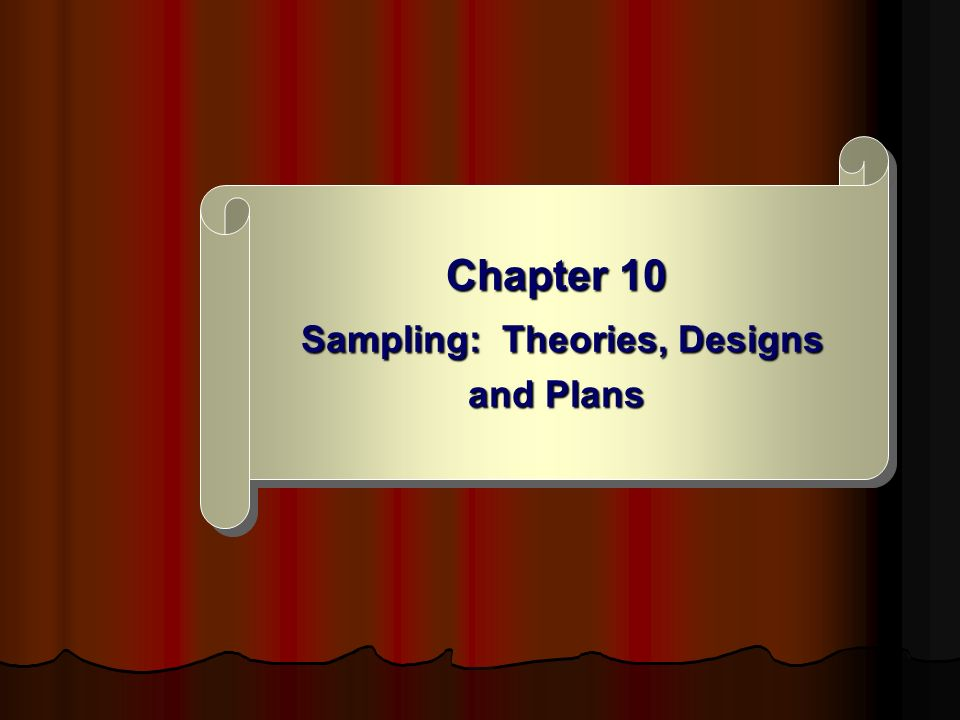 Chapter 10 Sampling: Theories, Designs and Plans
