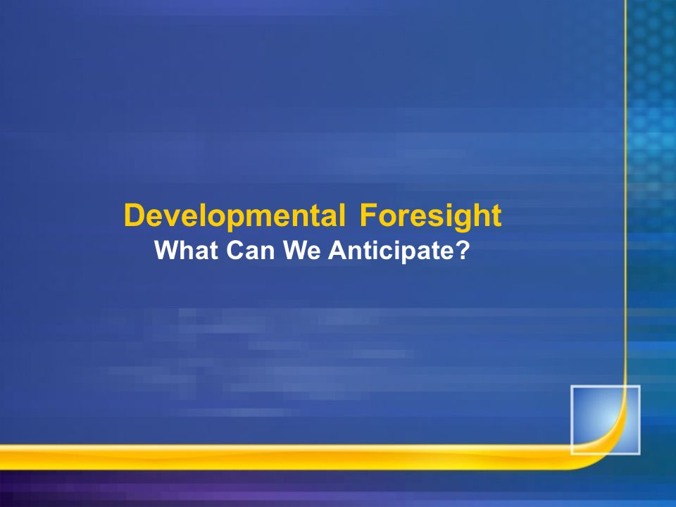 Developmental Foresight What Can We Anticipate
