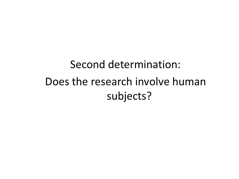 Second determination: Does the research involve human subjects