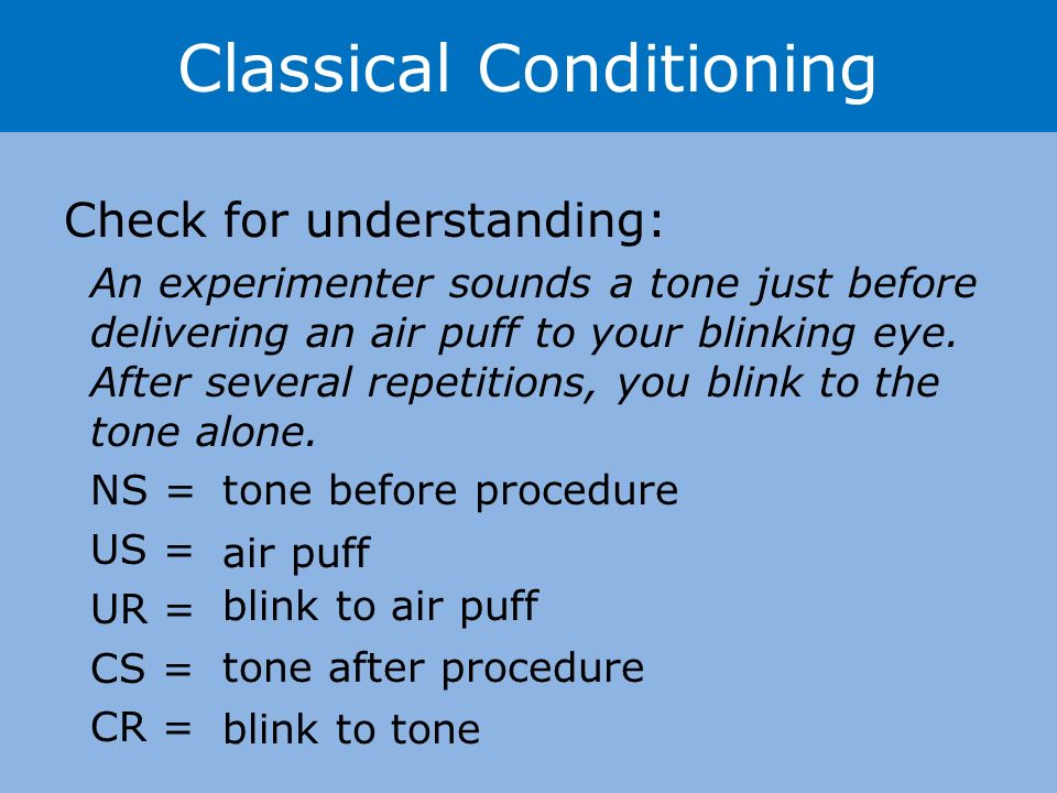 Check for understanding: An experimenter sounds a tone just before delivering an air puff to your blinking eye.