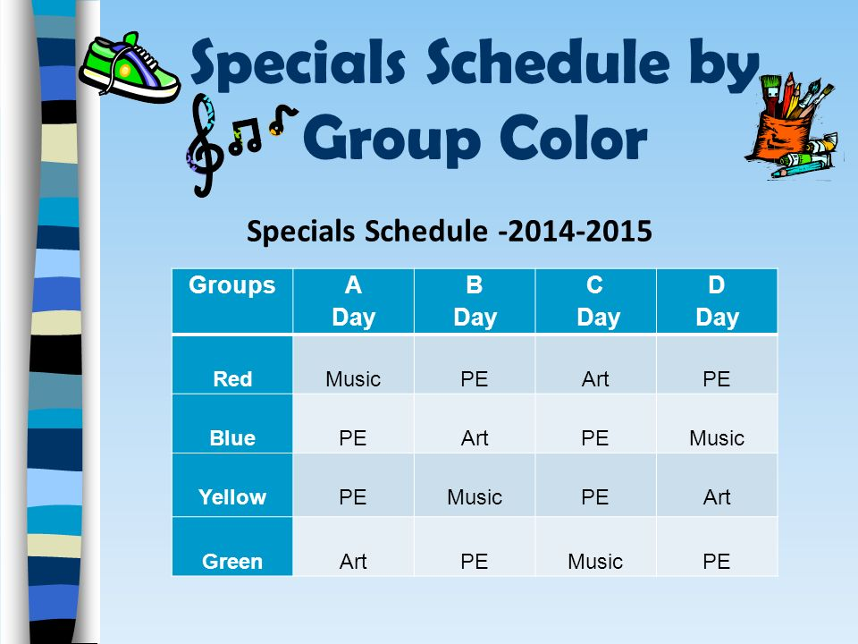 Specials Schedule by Group Color Groups A Day B Day C Day D Day Red Music PE Art PE Blue PE Art PE Music Yellow PE Music PE Art Green Art PE Music PE Specials Schedule