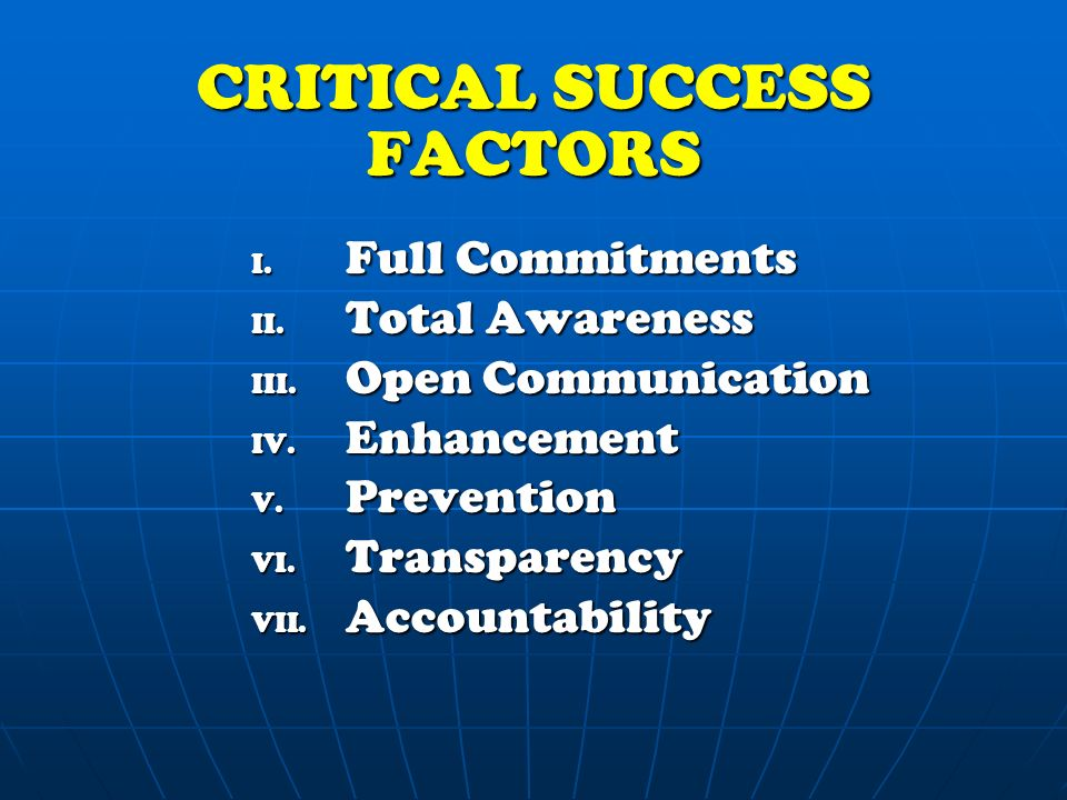 CRITICAL SUCCESS FACTORS I. Full Commitments II. Total Awareness III.