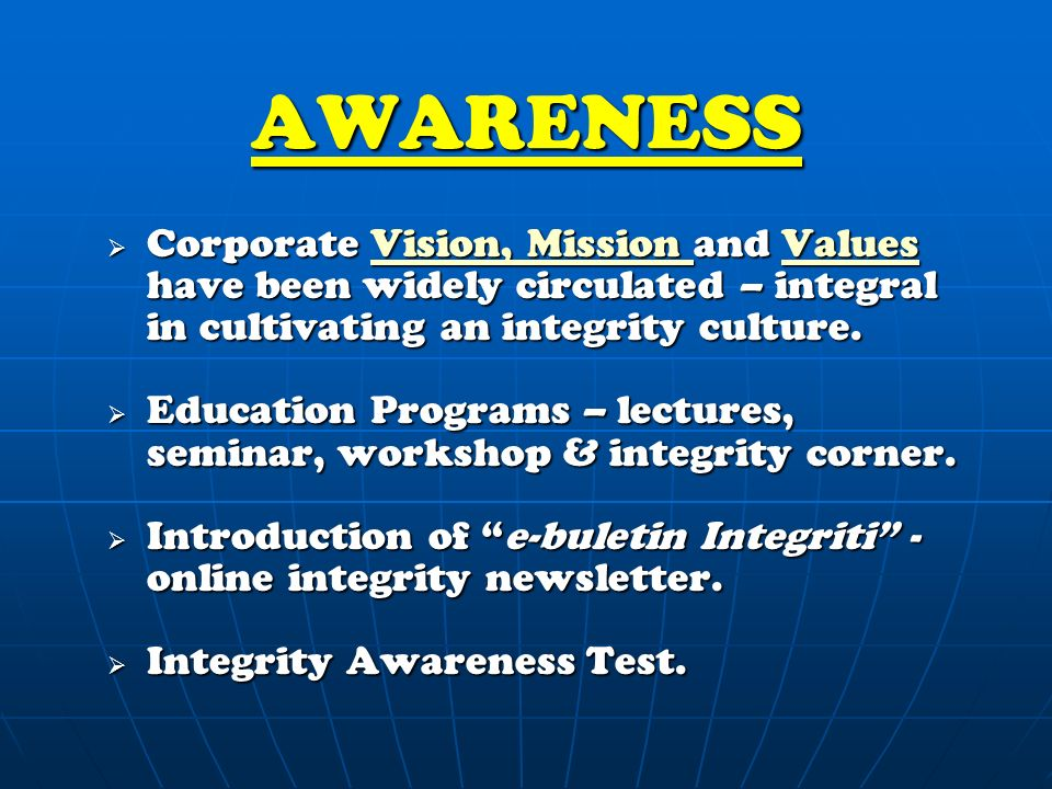 AWARENESS  Corporate Vision, Mission and Values have been widely circulated – integral in cultivating an integrity culture.