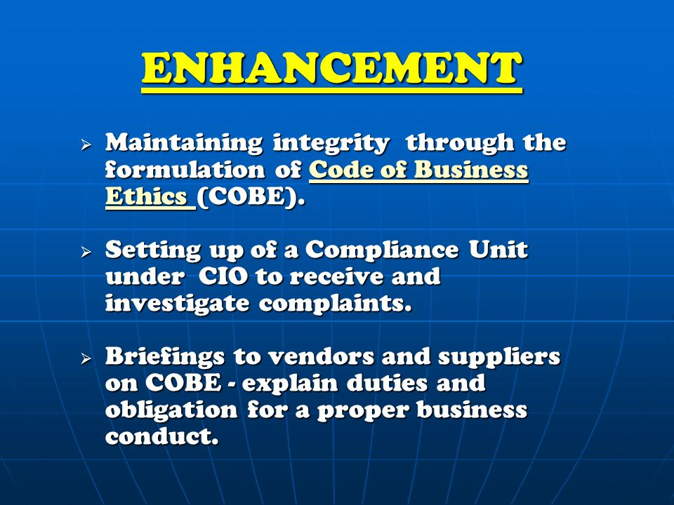 ENHANCEMENT  Maintaining integrity through the formulation of Code of Business Ethics (COBE).