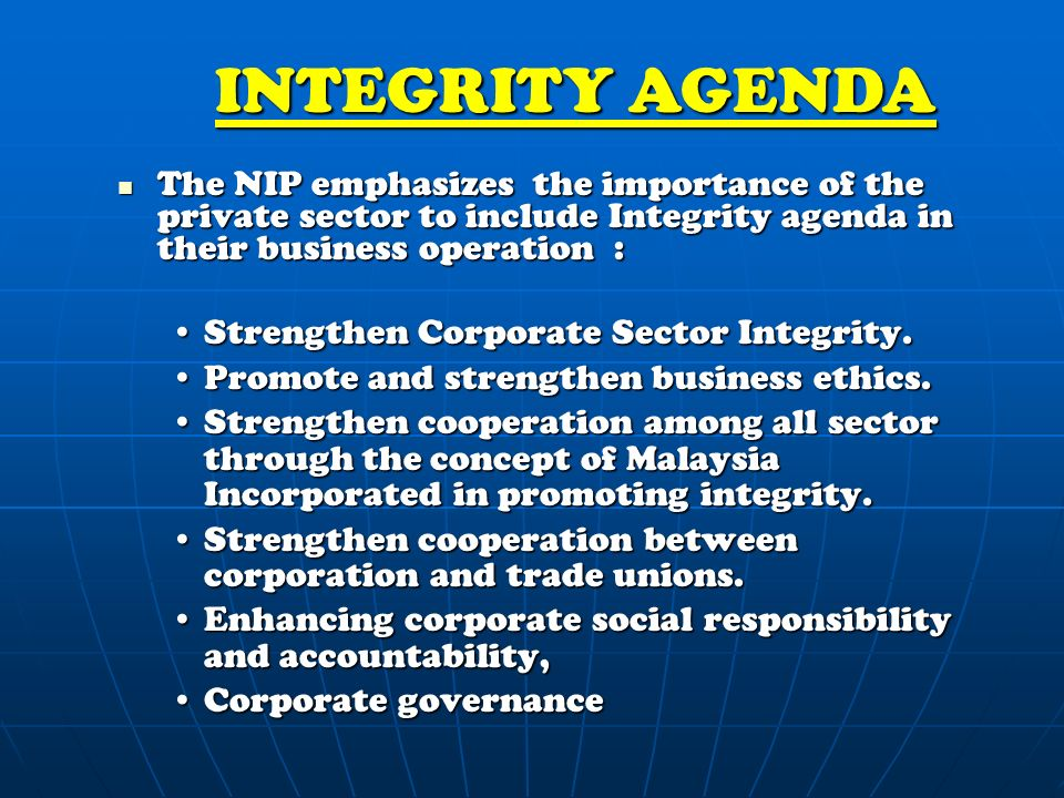 The NIP emphasizes the importance of the private sector to include Integrity agenda in their business operation : The NIP emphasizes the importance of the private sector to include Integrity agenda in their business operation : Strengthen Corporate Sector Integrity.Strengthen Corporate Sector Integrity.