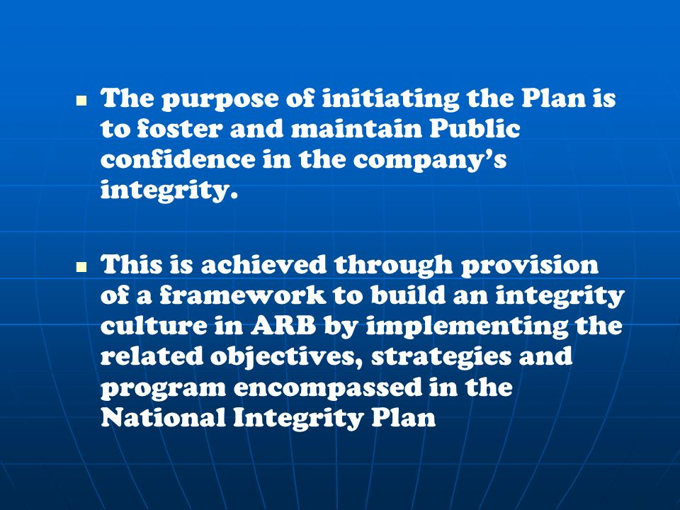 The purpose of initiating the Plan is to foster and maintain Public confidence in the company's integrity.