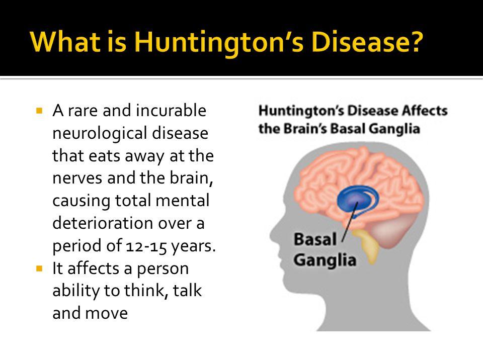 Huntington's Disease   A rare and incurable neurological