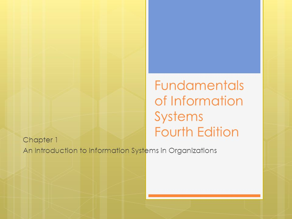 Fundamentals of Information Systems Fourth Edition Chapter 1 An Introduction to Information Systems in Organizations