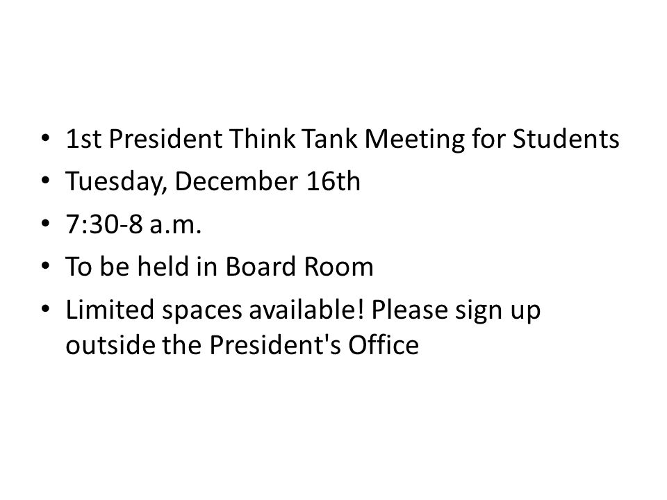 1st President Think Tank Meeting for Students Tuesday, December 16th 7:30-8 a.m.