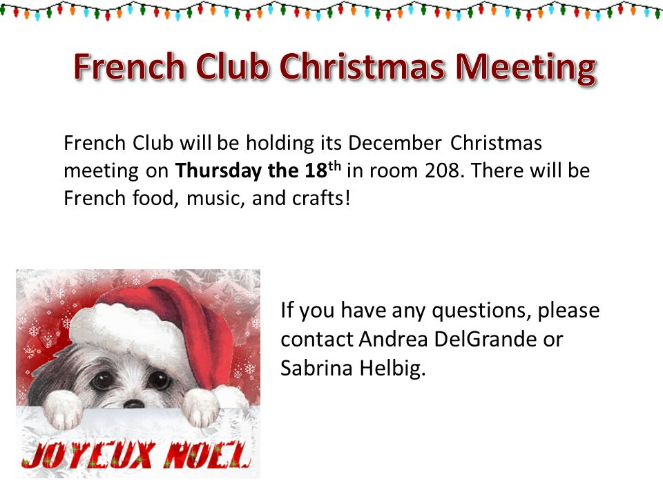 French Club will be holding its December Christmas meeting on Thursday the 18 th in room 208.