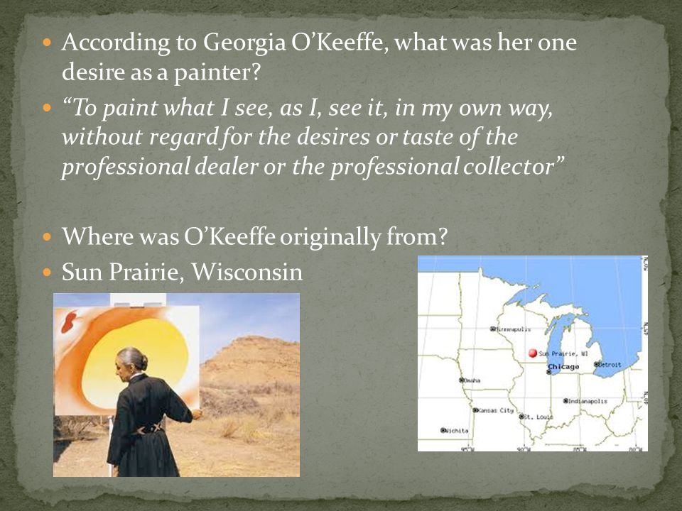 According to Georgia O'Keeffe, what was her one desire as a painter.