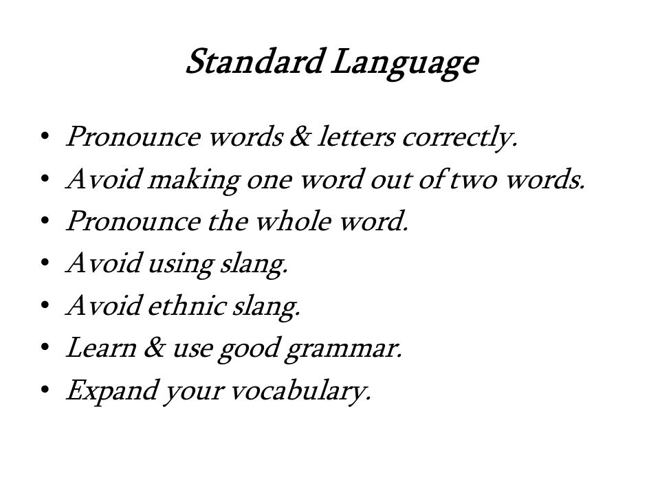 Standard Language Pronounce words & letters correctly.
