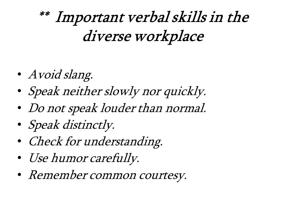 ** Important verbal skills in the diverse workplace Avoid slang.