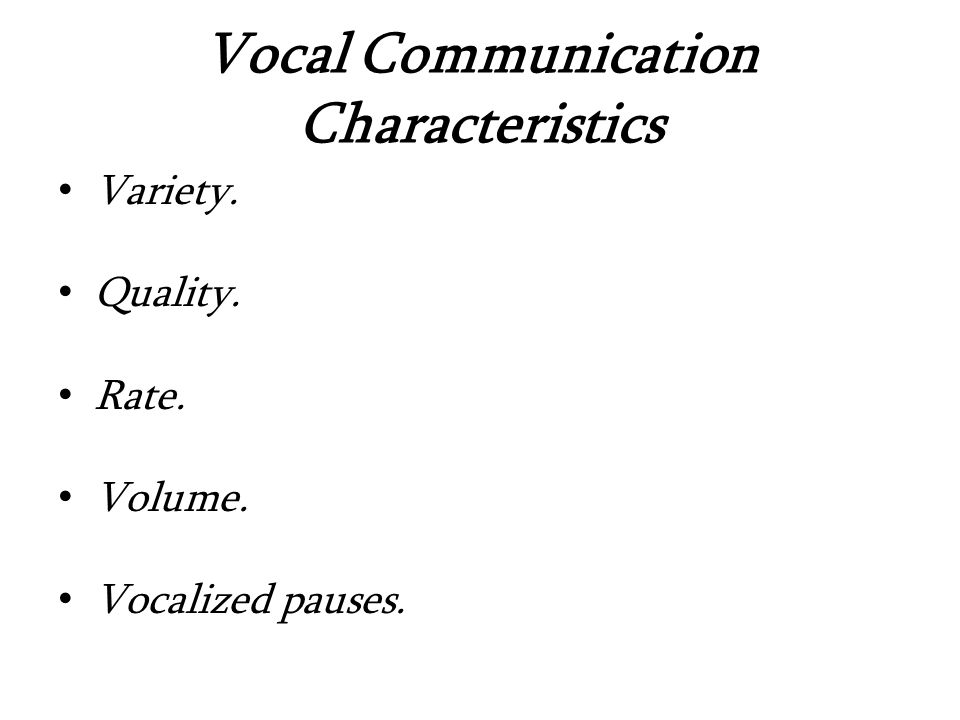 Vocal Communication Characteristics Variety. Quality. Rate. Volume. Vocalized pauses.