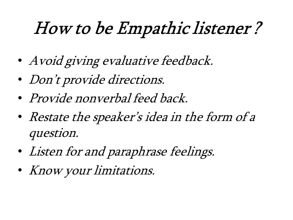 How to be Empathic listener . Avoid giving evaluative feedback.