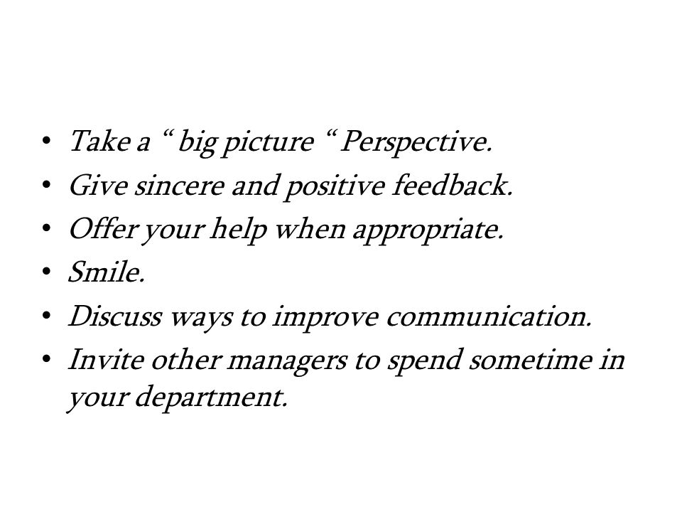 Take a big picture Perspective. Give sincere and positive feedback.