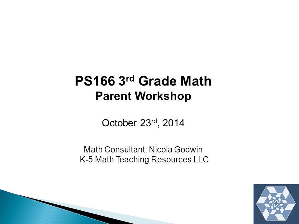 PS166 3 rd Grade Math Parent Workshop October 23 rd, 2014 Math ...