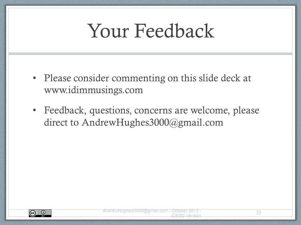 Your Feedback Please consider commenting on this slide deck at   Feedback, questions, concerns are welcome, please direct to  - October IDESG Version 33