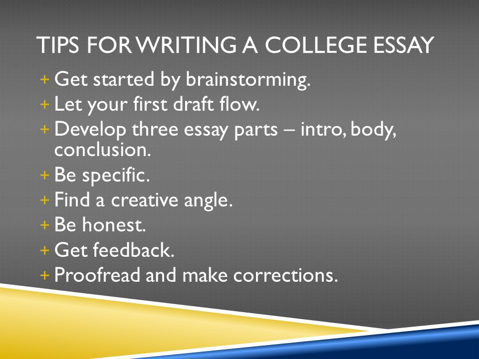TIPS FOR WRITING A COLLEGE ESSAY + Get started by brainstorming.