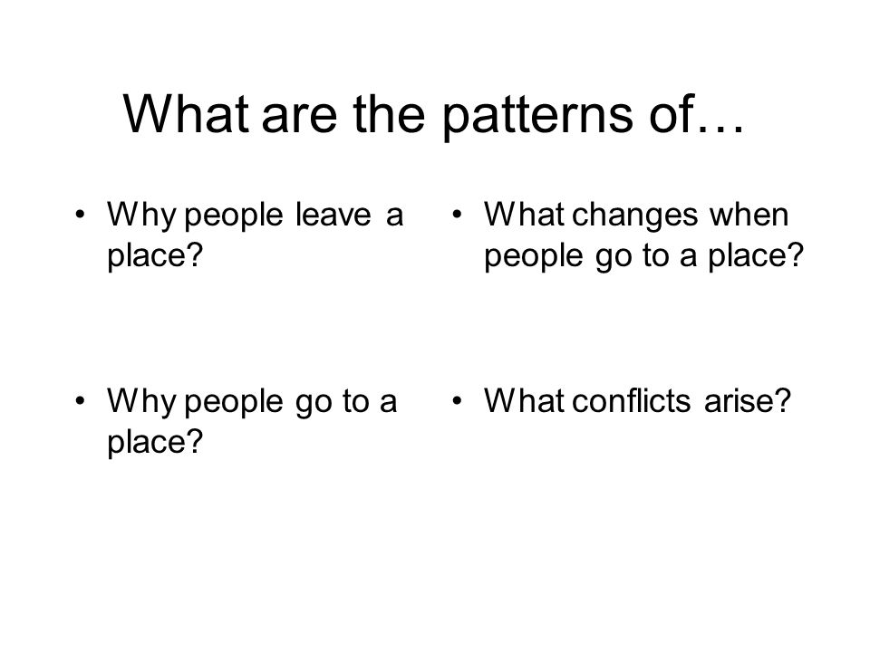 What are the patterns of… Why people leave a place.