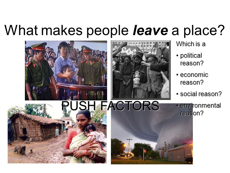 What makes people leave a place. Which is a political reason political reason.