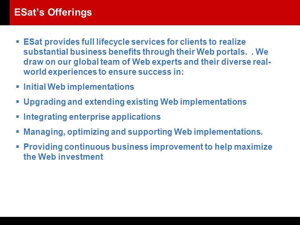 ESat's Offerings  ESat provides full lifecycle services for clients to realize substantial business benefits through their Web portals..