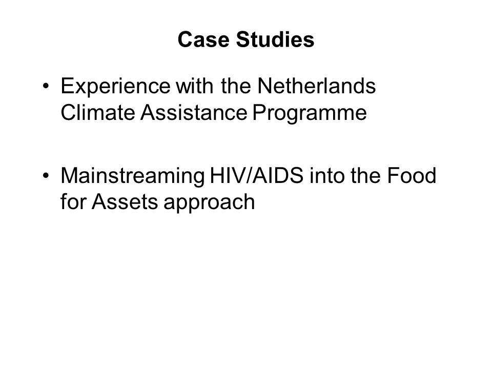 Case Studies Experience with the Netherlands Climate Assistance Programme Mainstreaming HIV/AIDS into the Food for Assets approach