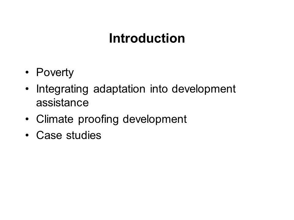 Introduction Poverty Integrating adaptation into development assistance Climate proofing development Case studies