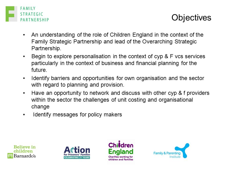Objectives An understanding of the role of Children England in the context of the Family Strategic Partnership and lead of the Overarching Strategic Partnership.