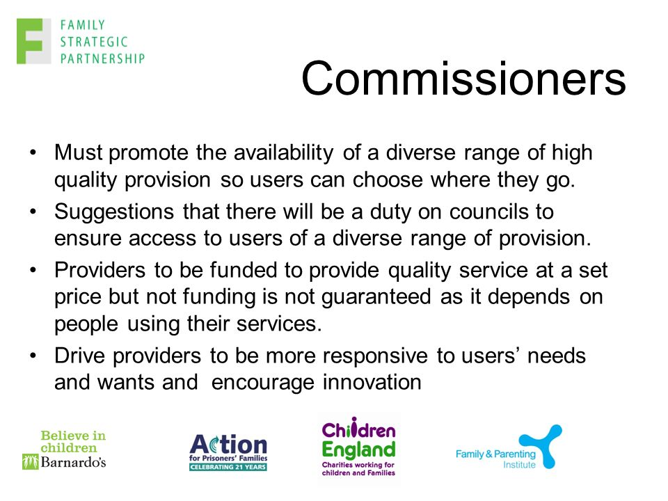 Commissioners Must promote the availability of a diverse range of high quality provision so users can choose where they go.