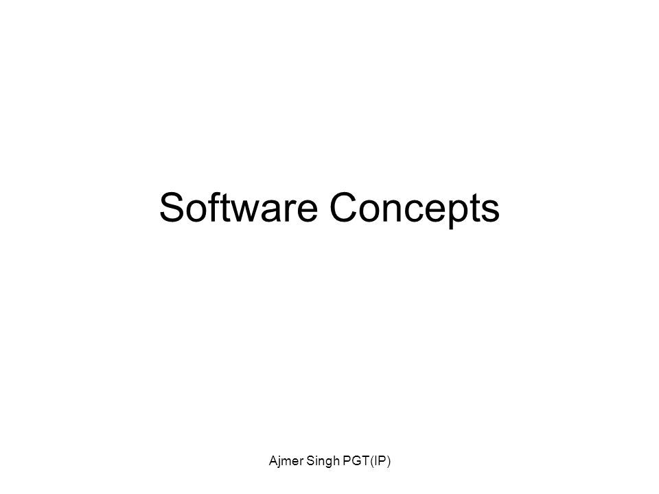 Ajmer Singh PGT(IP) Software Concepts