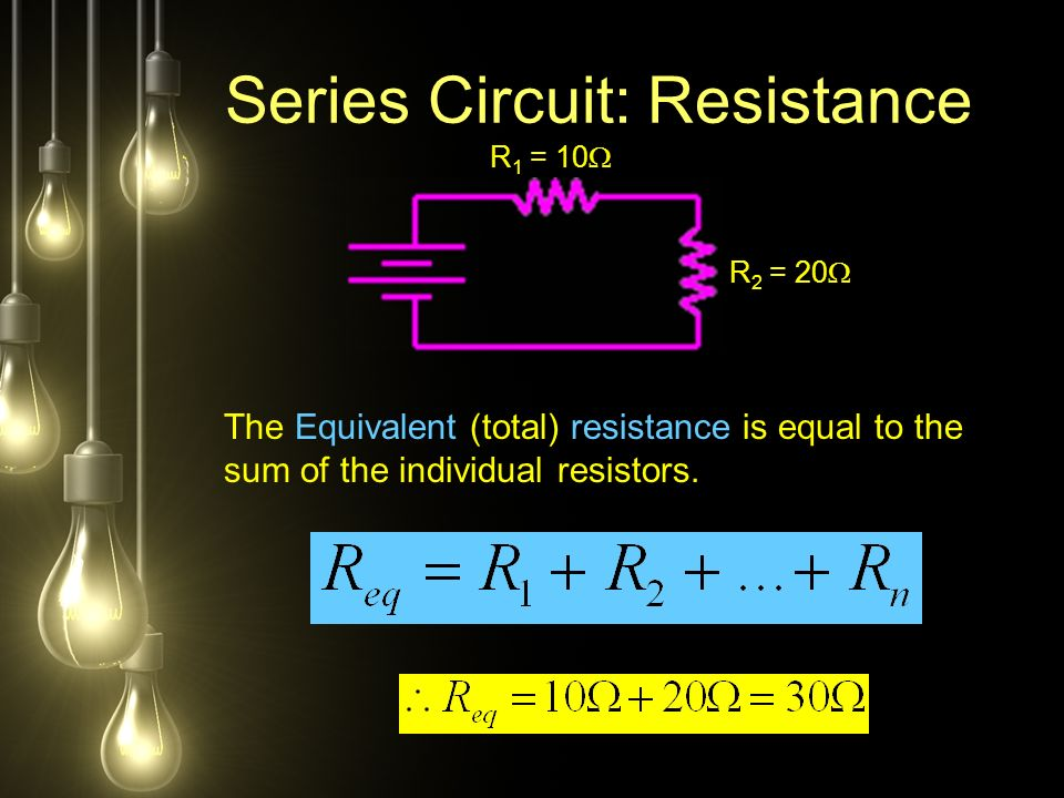 Series Circuit: Resistance The Equivalent (total) resistance is equal to the sum of the individual resistors.