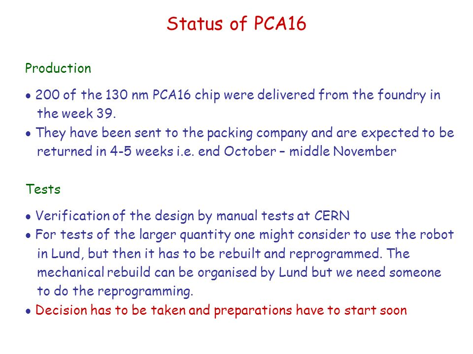 Status of PCA16 Production  200 of the 130 nm PCA16 chip were delivered from the foundry in the week 39.