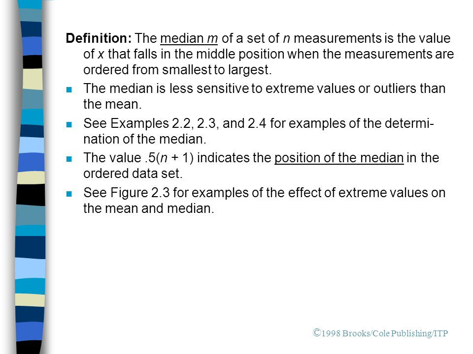 Definition: The median m of a set of n measurements is the value of x that falls in the middle position when the measurements are ordered from smallest to largest.