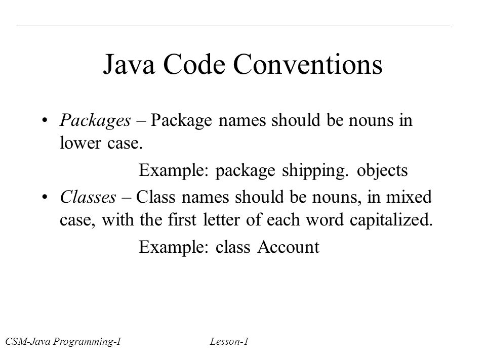 Java Code Conventions Packages – Package names should be nouns in lower case.
