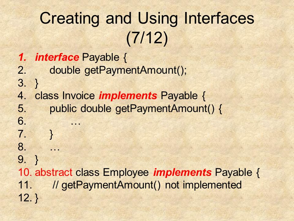 Creating and Using Interfaces (7/12) 1.interface Payable { 2.