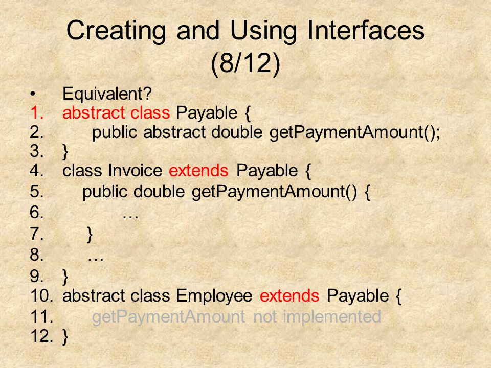 Creating and Using Interfaces (8/12) Equivalent. 1.abstract class Payable { 2.