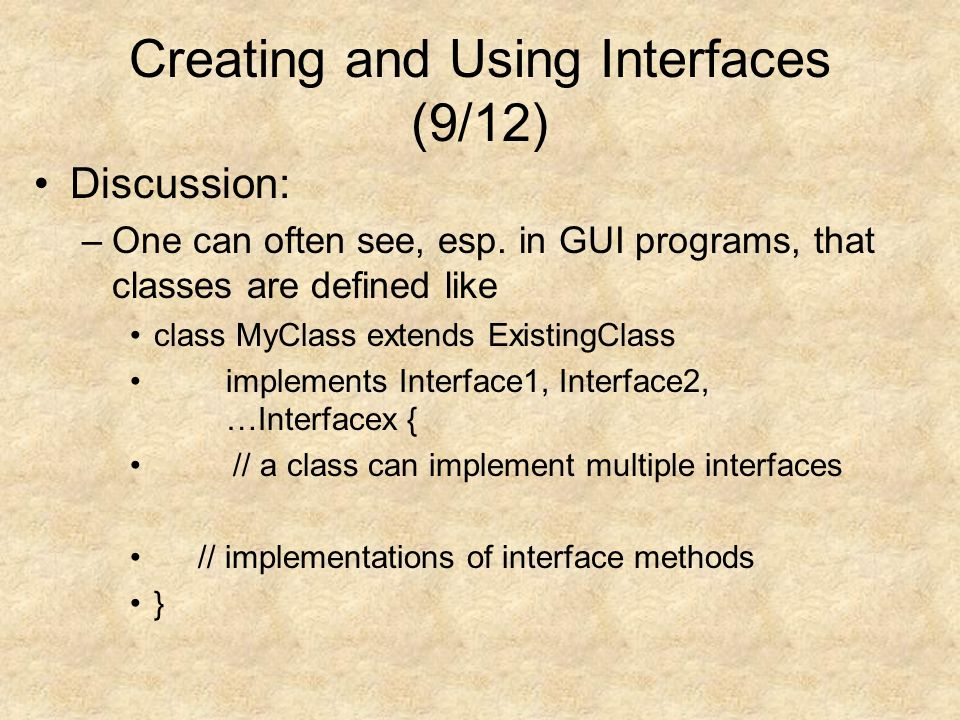 Creating and Using Interfaces (9/12) Discussion: –One can often see, esp.