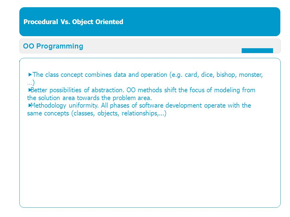 Procedural Vs. Object Oriented OO Programming  The class concept combines data and operation (e.g.