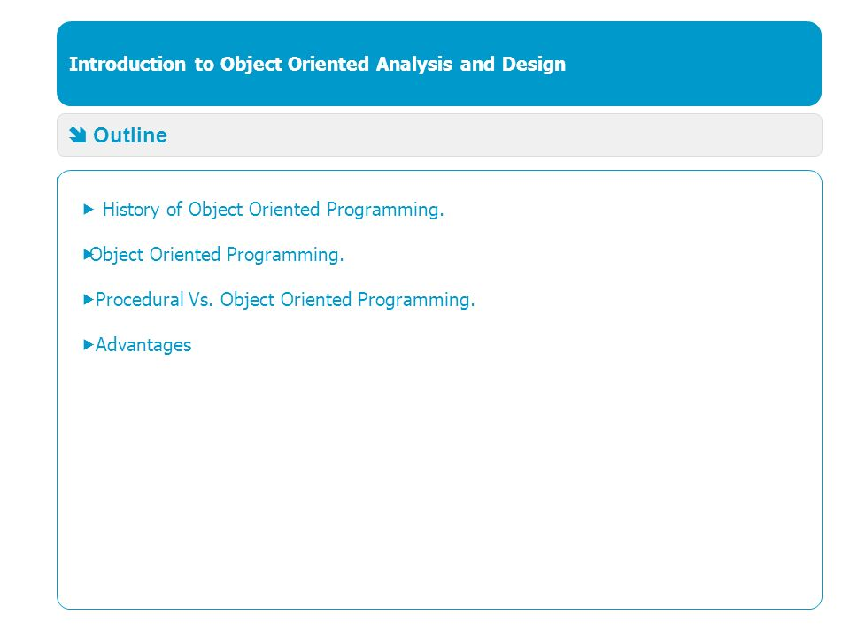 Introduction to Object Oriented Analysis and Design  Outline  History of Object Oriented Programming.