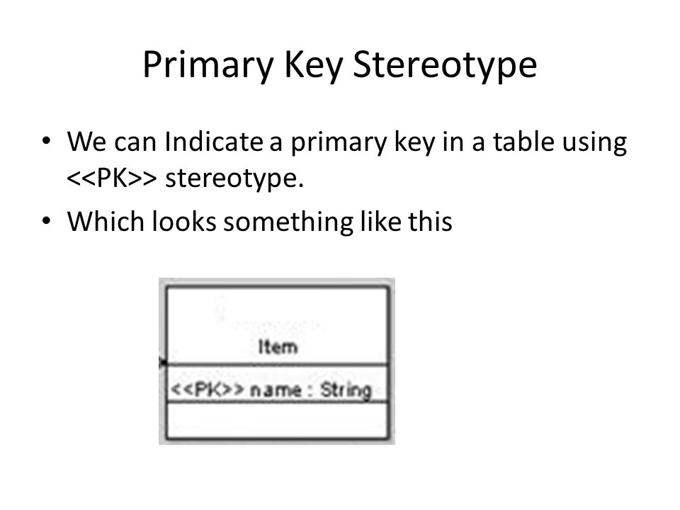Primary Key Stereotype We can Indicate a primary key in a table using > stereotype.