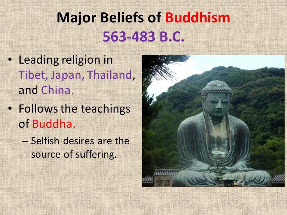 Major Beliefs of Buddhism B.C. Leading religion in Tibet, Japan, Thailand, and China.