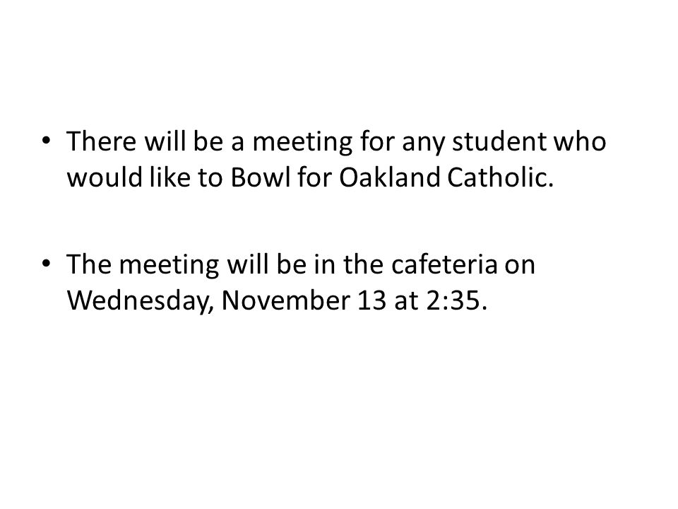 There will be a meeting for any student who would like to Bowl for Oakland Catholic.