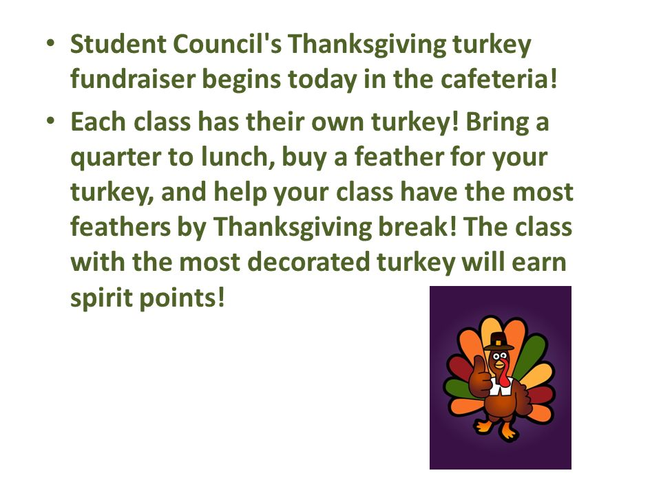 Student Council s Thanksgiving turkey fundraiser begins today in the cafeteria.