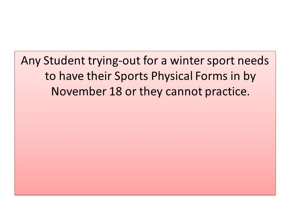Any Student trying-out for a winter sport needs to have their Sports Physical Forms in by November 18 or they cannot practice.