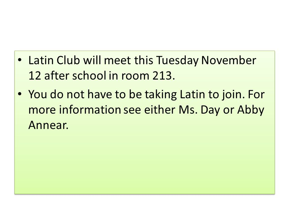 Latin Club will meet this Tuesday November 12 after school in room 213.